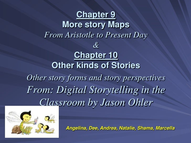 Chapter 9More story MapsFrom Aristotle to Present Day&Chapter 10Other kinds of StoriesOther story forms and story perspect...