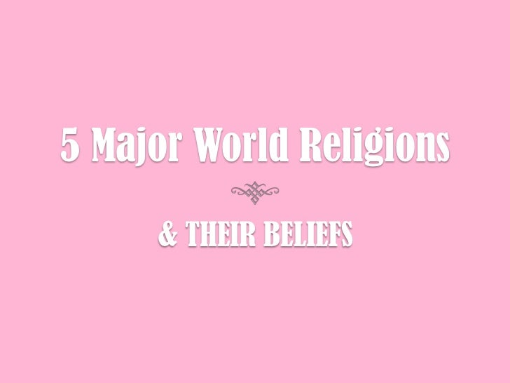 & THEIR BELIEFS<br />5 Major World Religions <br />