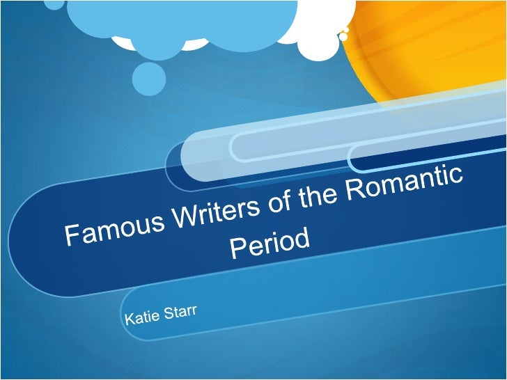 Famous Writers of the Romantic Period<br />Katie Starr<br />