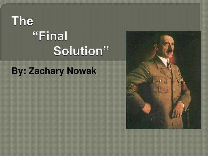"""The """"Final Solution""""<br />By: Zachary Nowak<br />"""