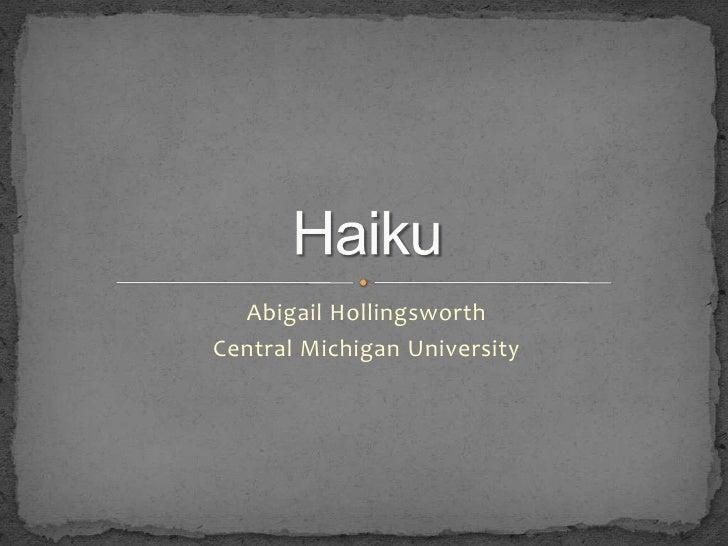 Abigail Hollingsworth<br />Central Michigan University<br />Haiku<br />