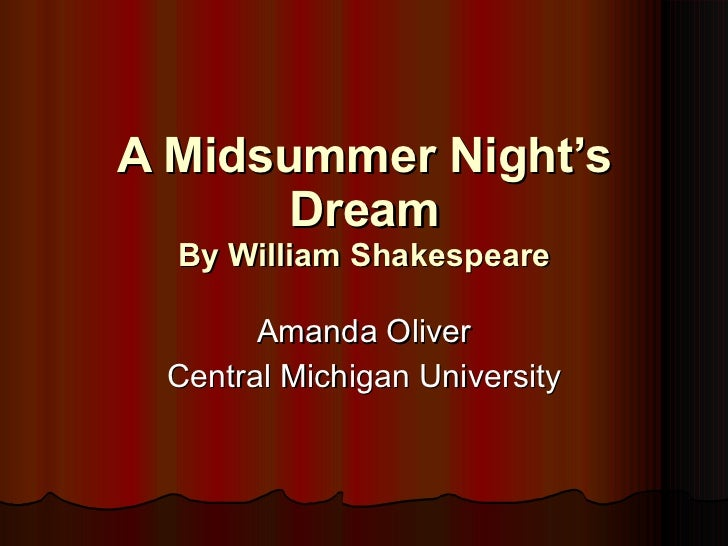 A Midsummer Night's Dream By William Shakespeare Amanda Oliver Central Michigan University