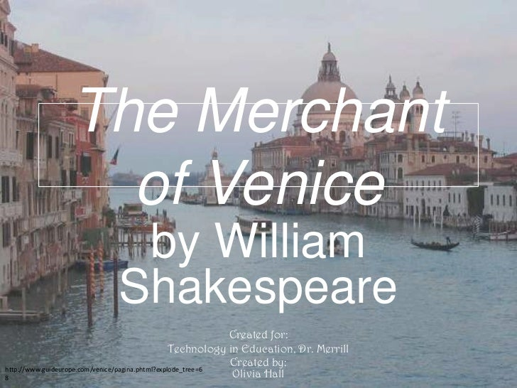 The Merchant of Venice<br />by William Shakespeare<br />Created for:<br />Technology in Education, Dr. Merrill<br />Create...