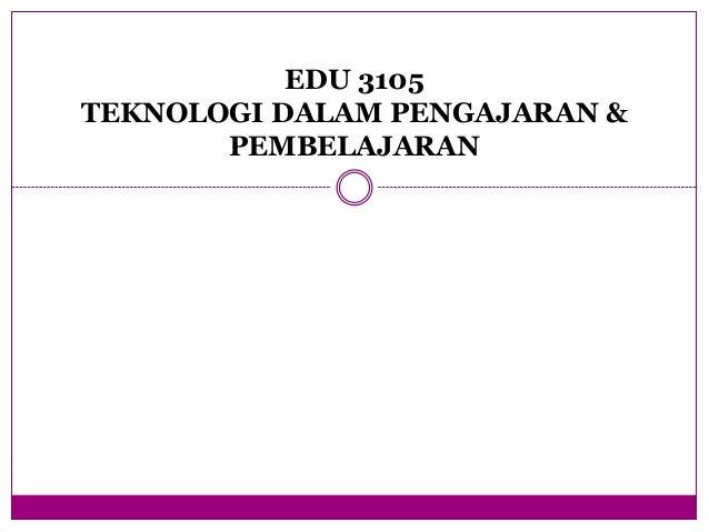 EDU 3105 TEKNOLOGI DALAM PENGAJARAN & PEMBELAJARAN