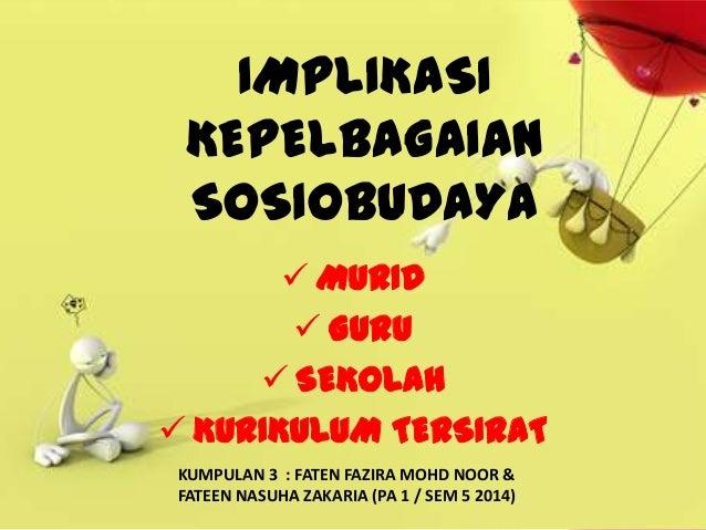 IMPLIKASI KEPELBAGAIAN SOSIOBUDAYA  MURID  GURU  SEKOLAH  KURIKULUM TERSIRAT KUMPULAN 3 : FATEN FAZIRA MOHD NOOR & FAT...