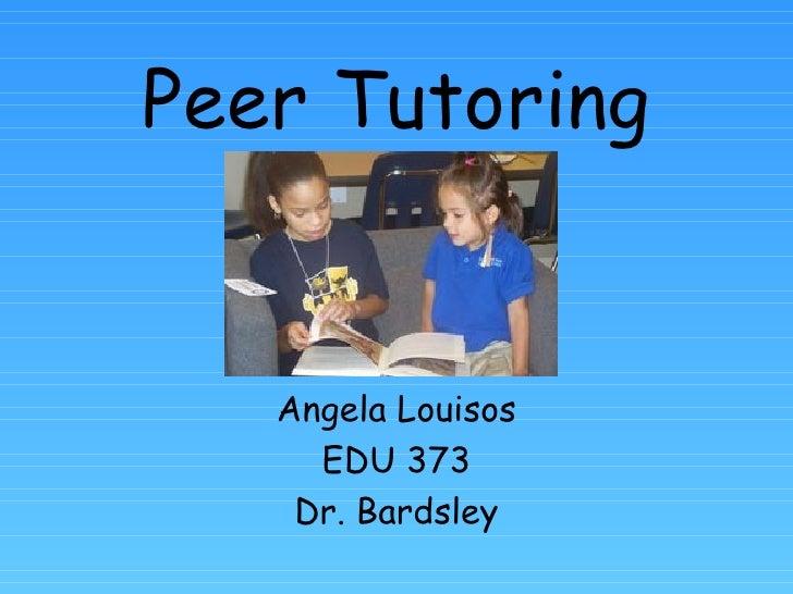 Peer Tutoring Angela Louisos EDU 373 Dr. Bardsley