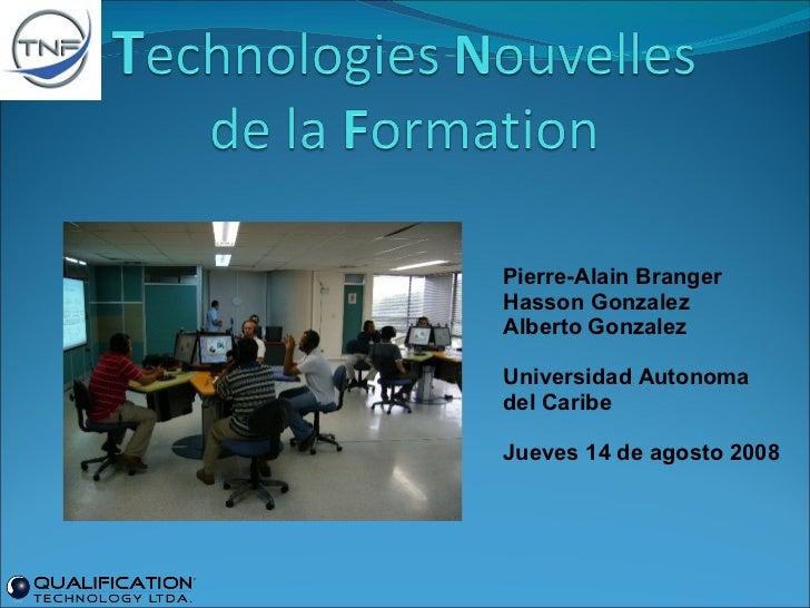 Pierre-Alain Branger Hasson Gonzalez Alberto Gonzalez Universidad Autonoma  del Caribe Jueves 14 de agosto 2008