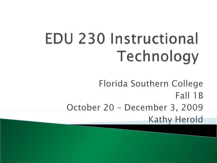 Florida Southern College Fall 1B October 20 – December 3, 2009 Kathy Herold