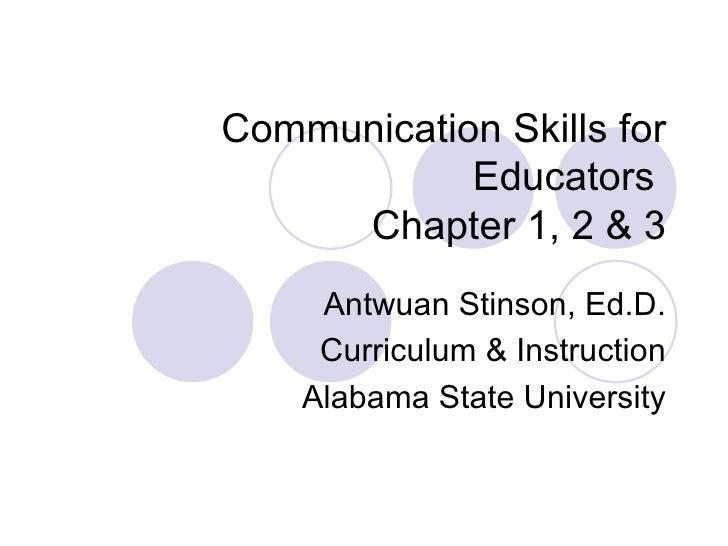 Communication Skills for            Educators     Chapter 1, 2 & 3     Antwuan Stinson, Ed.D.     Curriculum & Instruction...
