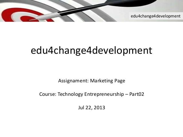 edu4change4development edu4change4development Assignament: Marketing Page Course: Technology Entrepreneurship – Part02 Jul...