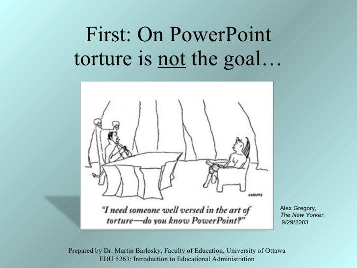 First: On PowerPoint torture is  not  the goal… Prepared by Dr. Martin Barlosky, Faculty of Education, University of Ottaw...