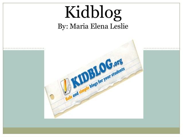 Kidblog By: Maria Elena Leslie