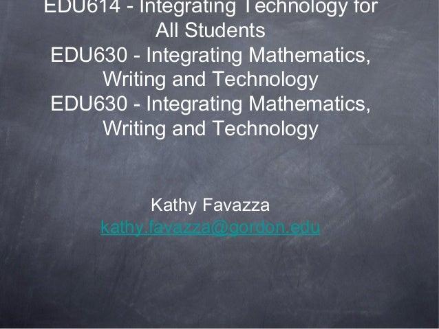 EDU614 - Integrating Technology for All Students EDU630 - Integrating Mathematics, Writing and Technology EDU630 - Integra...