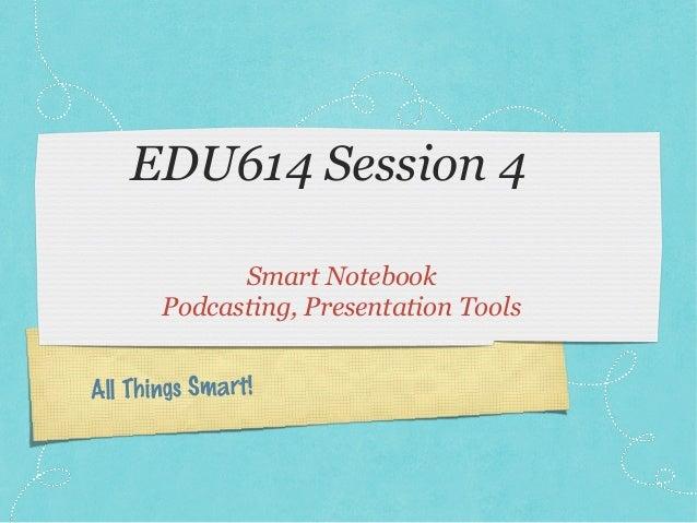 Edu614 session 4 winter 14   smart & presentation tools