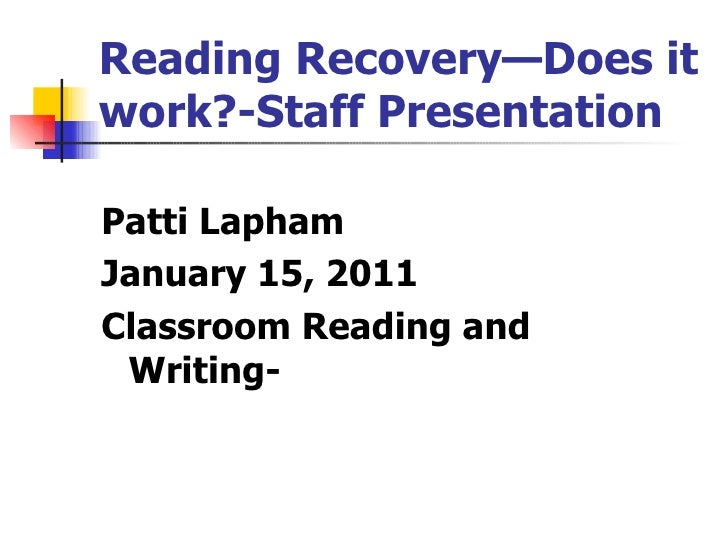 Reading Recovery—Does it work?-Staff Presentation <ul><li>Patti Lapham </li></ul><ul><li>January 15, 2011 </li></ul><ul><l...