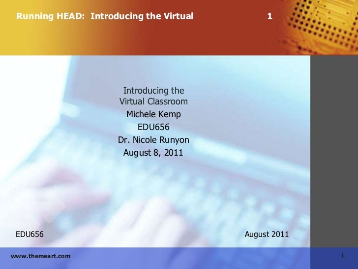 Running HEAD:  Introducing the Virtual1<br />Introducing the Virtual Classroom<br />Michele Kemp<br />EDU656<br />Dr. N...