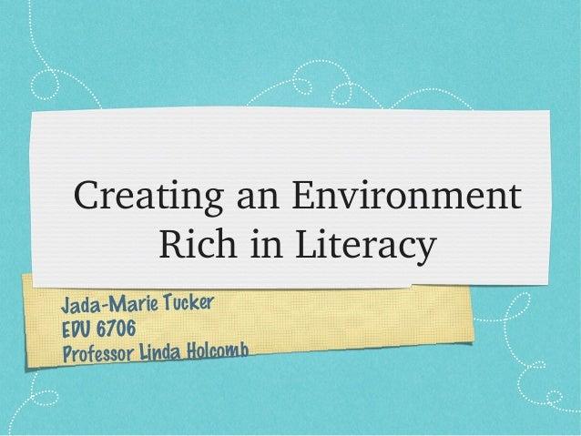 CreatinganEnvironment     RichinLiteracyJada-Marie TuckerEDU 6706Professor Linda Holcomb