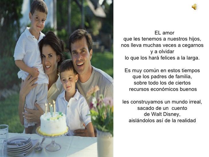 EL amor  que les tenemos a nuestros hijos,  nos lleva muchas veces a cegarnos  y a olvidar  lo que los hará felices a la l...