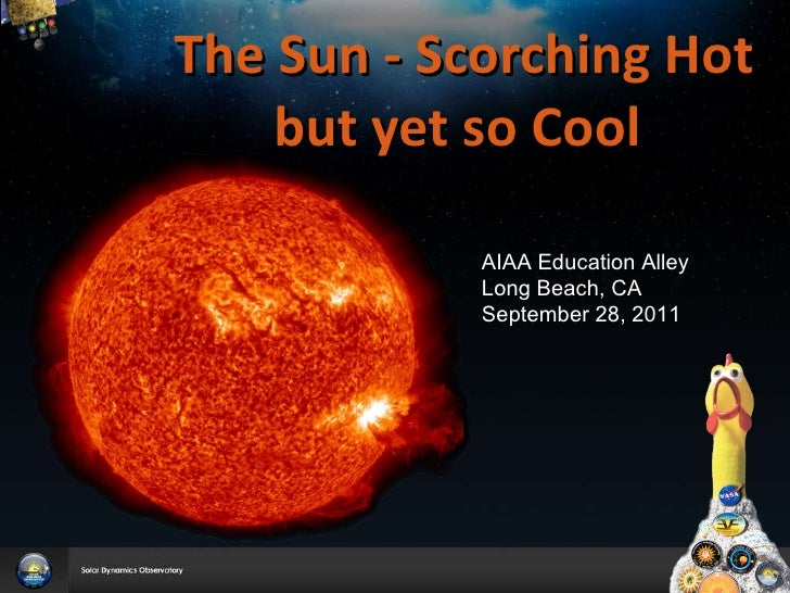 The Sun - Scorching Hot but yet so Cool   AIAA Education Alley   Long Beach, CA September 28, 2011