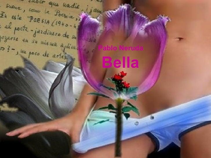 Pablo Neruda Bella