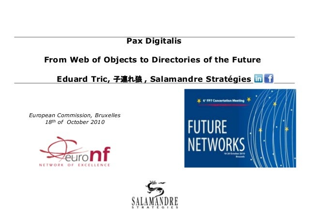 Pax Digitalis From Web of Objects to Directories of the Future Eduard Tric, 子連れ狼 , Salamandre Stratégies European Commissi...
