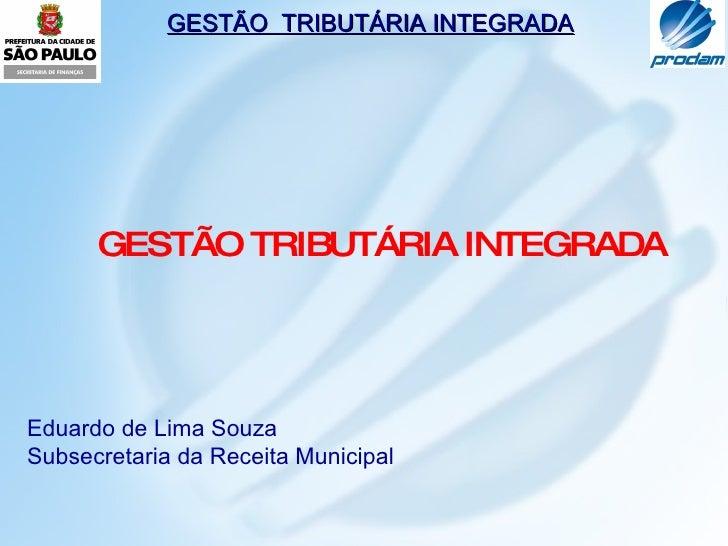 GESTÃO TRIBUTÁRIA INTEGRADA Eduardo de Lima Souza Subsecretaria da Receita Municipal