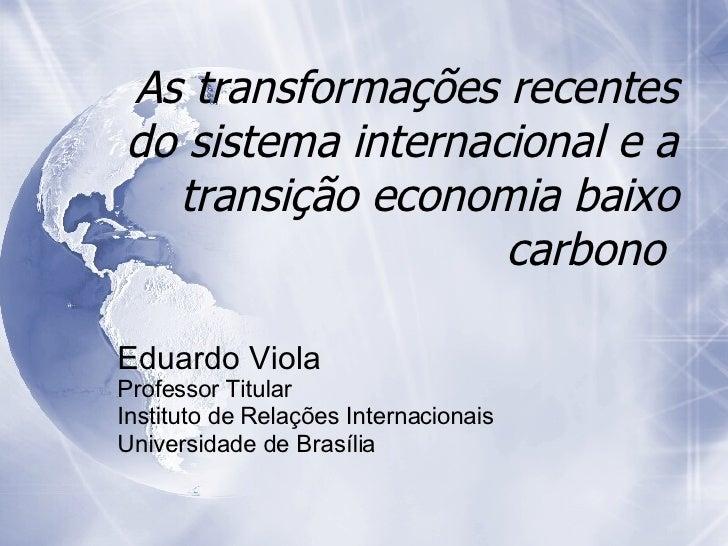 As transformações recentes do sistema internacional e a transição economia baixo carbono  Eduardo Viola   Professor Titula...
