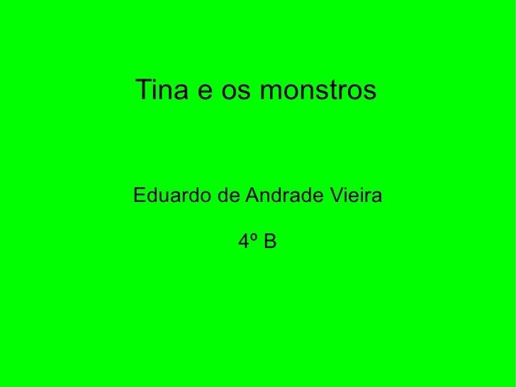 Eduardo de Andrade Vieira 4º B Tina e os monstros