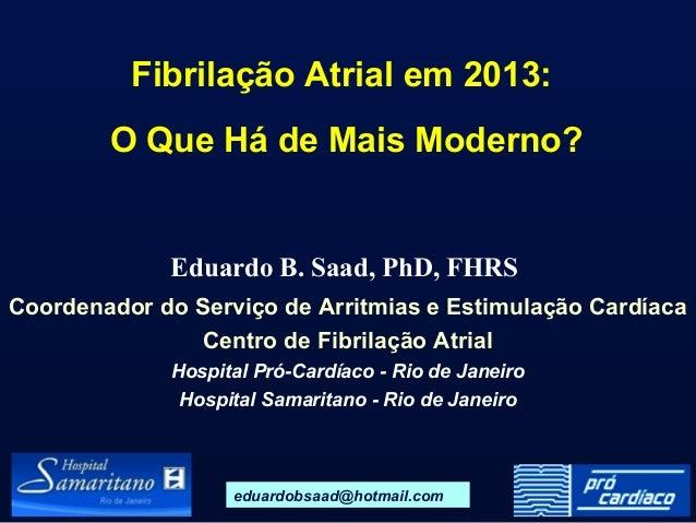 Eduardo B. Saad, PhD, FHRSCoordenador do Serviço de Arritmias e Estimulação CardíacaCentro de Fibrilação AtrialHospital Pr...