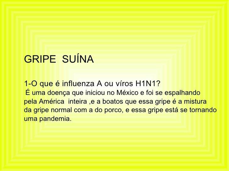 GRIPE  SUÍNA 1-O que é influenza A ou víros H1N1? É uma doença que iniciou no México e foi se espalhando  pela América  in...