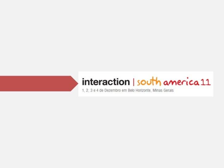 Interaction South America 2011 - IxDSA2011 - Apresentação e Disseminaçao por Eduardo Caballero
