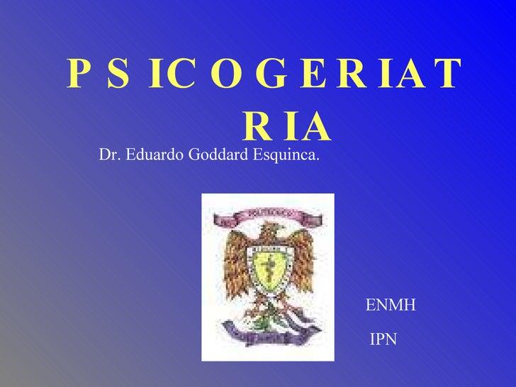 PSICOGERIATRIA Dr. Eduardo Goddard Esquinca. IPN ENMH