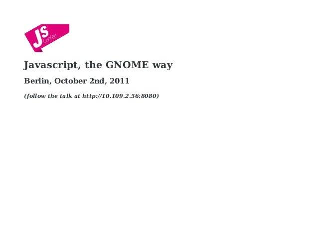 Javascript, the GNOME way (JSConf EU 2011)