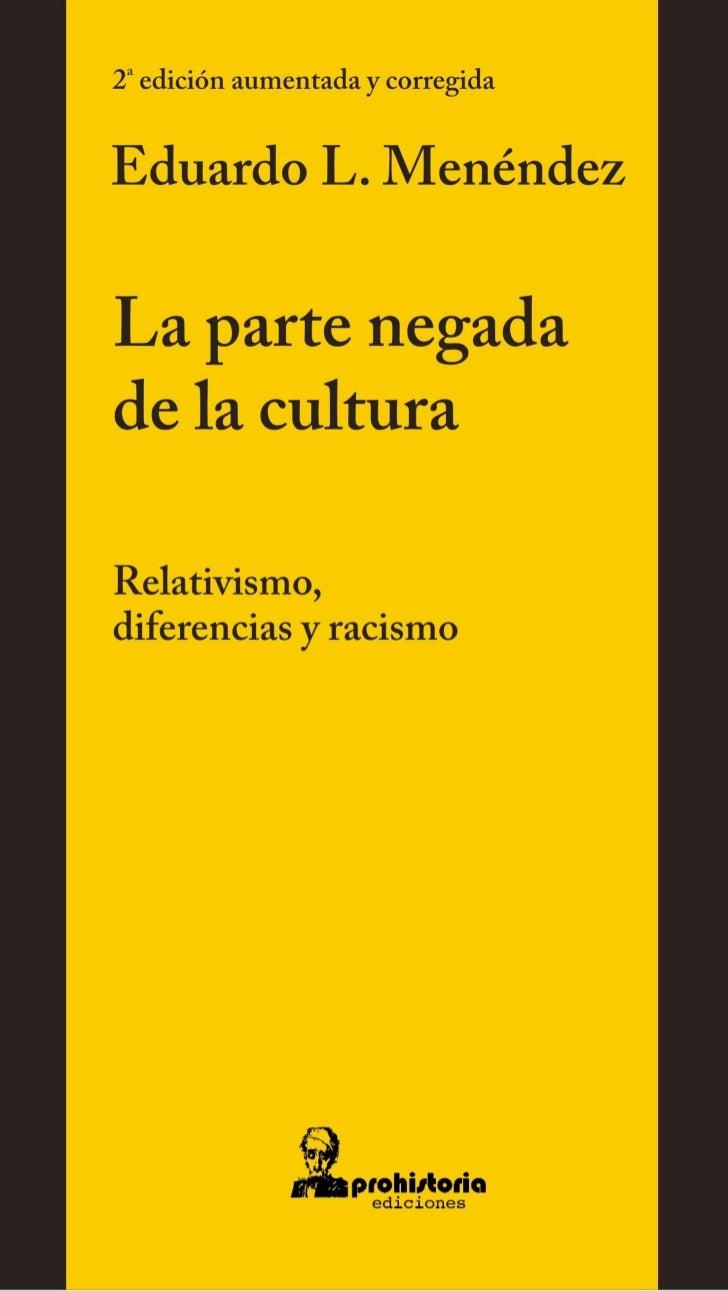 EDUARDO L. MENÉNDEZ LA PARTE NEGADA  DE LA CULTURARelativismo, diferencias y racismo     2a edición aumentada y corregida