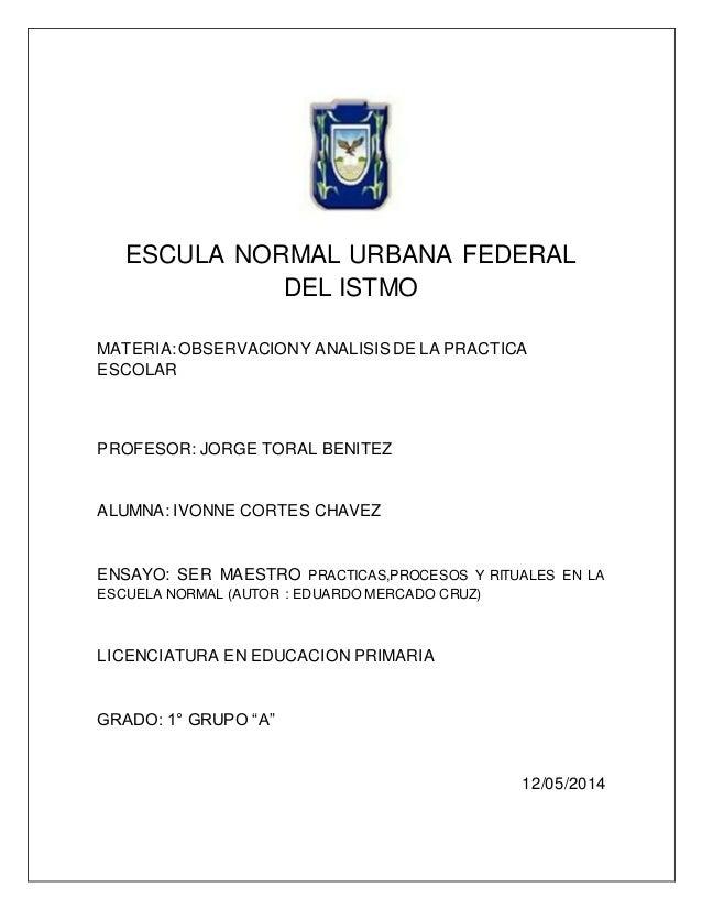 ESCULA NORMAL URBANA FEDERAL DEL ISTMO MATERIA:OBSERVACIONY ANALISISDE LA PRACTICA ESCOLAR PROFESOR: JORGE TORAL BENITEZ A...