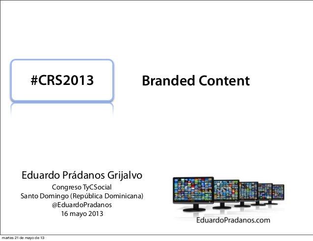 Eduardo Prádanos GrijalvoCongreso TyCSocialSanto Domingo (República Dominicana)@EduardoPradanos16 mayo 2013#CRS2013 Brande...