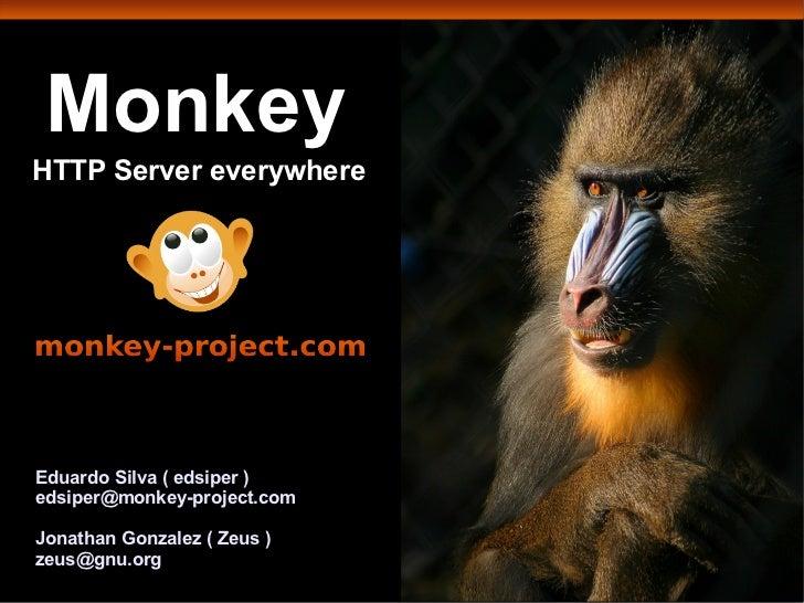 MonkeyHTTP Server everywhereEduardo Silva ( edsiper )edsiper@monkey-project.comJonathan Gonzalez ( Zeus )zeus@gnu.org