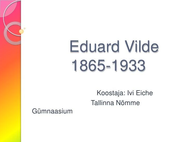 Eduard Vilde         1865-1933<br />                                  Koostaja: Ivi Eiche<br />                           ...