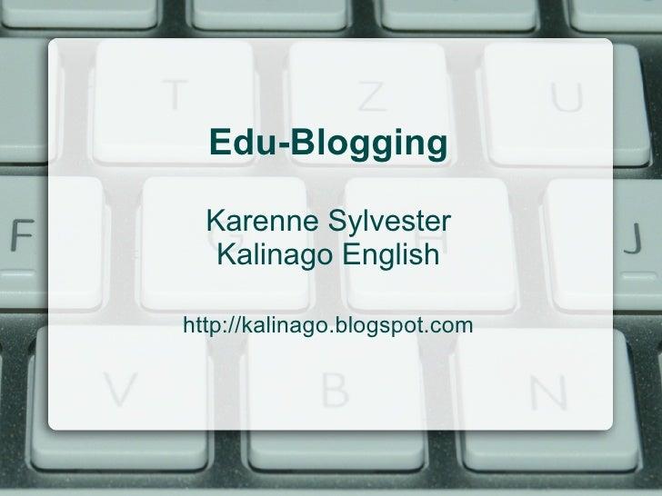 Edu-Blogging    Karenne Sylvester    Kalinago English  http://kalinago.blogspot.com