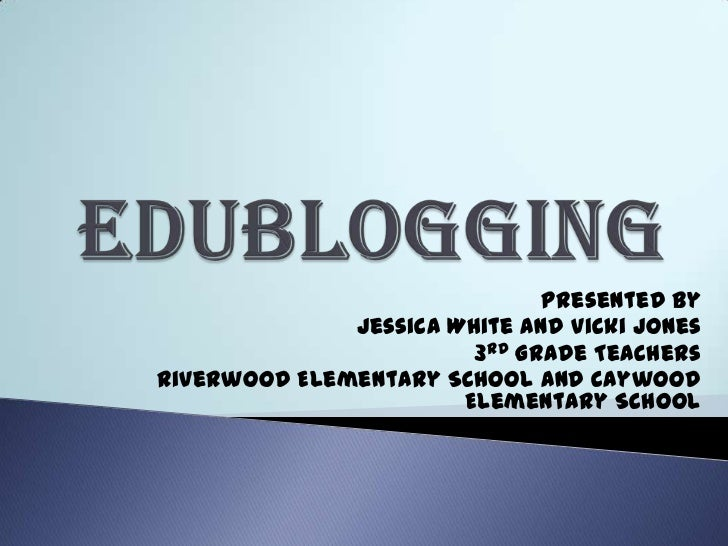 Presented by              Jessica White and Vicki Jones                        3rd Grade TeachersRiverwood Elementary Scho...
