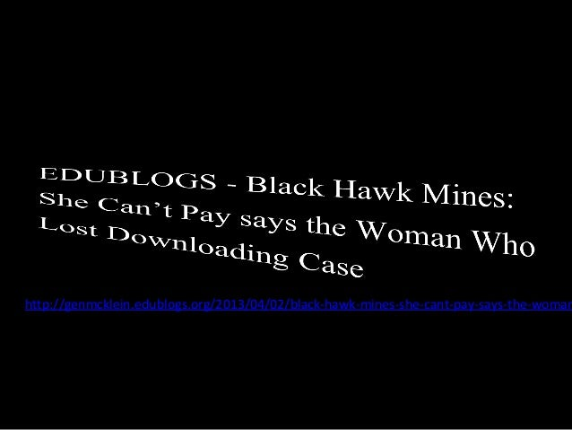 http://genmcklein.edublogs.org/2013/04/02/black-hawk-mines-she-cant-pay-says-the-woman