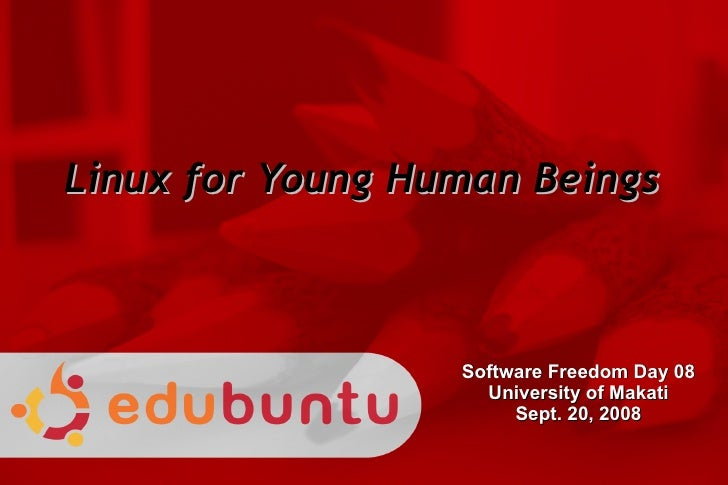 Linux for Young Human Beings <ul><ul><li>Software Freedom Day 08 </li></ul></ul><ul><ul><li>University of Makati </li></ul...