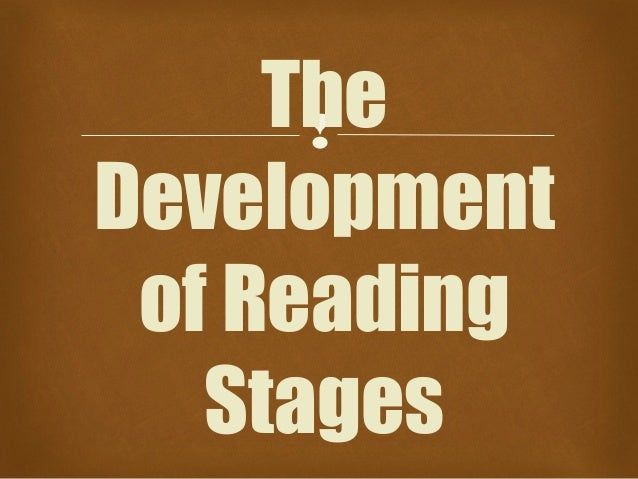 The  Development of Reading Stages