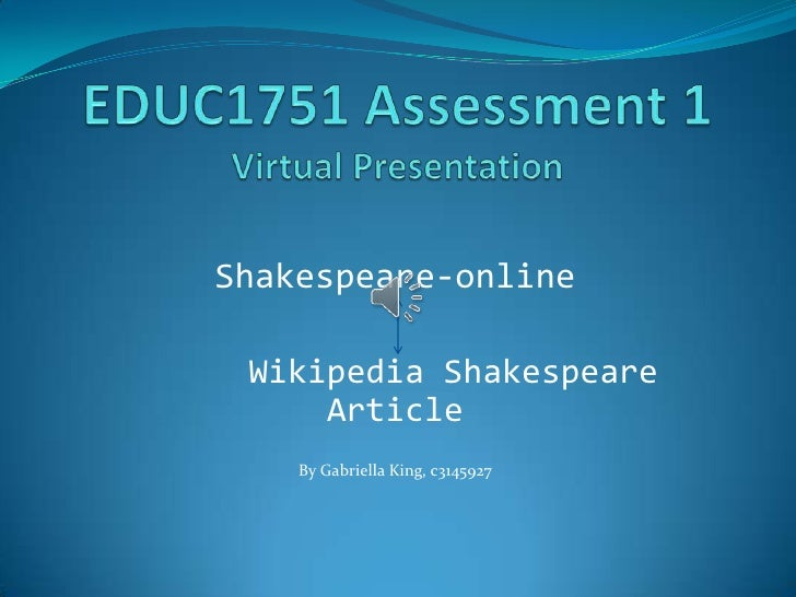 EDUC1751 Assessment 1Virtual Presentation<br />Shakespeare-online   <br />      Wikipedia Shakespeare Article<br />By Gabr...