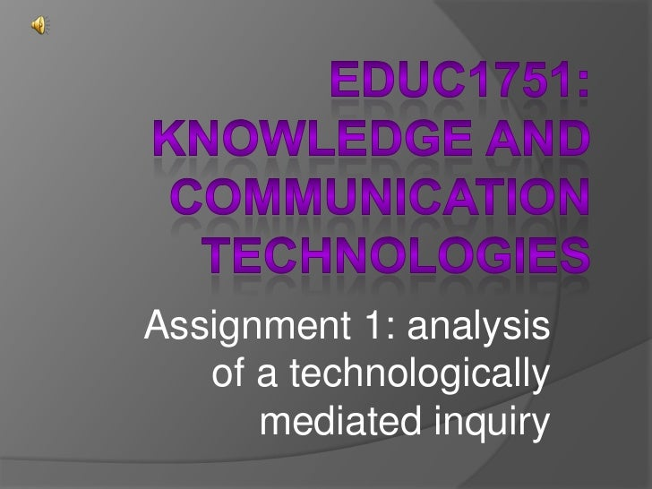 EDUC1751: Knowledge and Communication Technologies<br />Assignment 1: analysis of a technologically mediated inquiry<br />