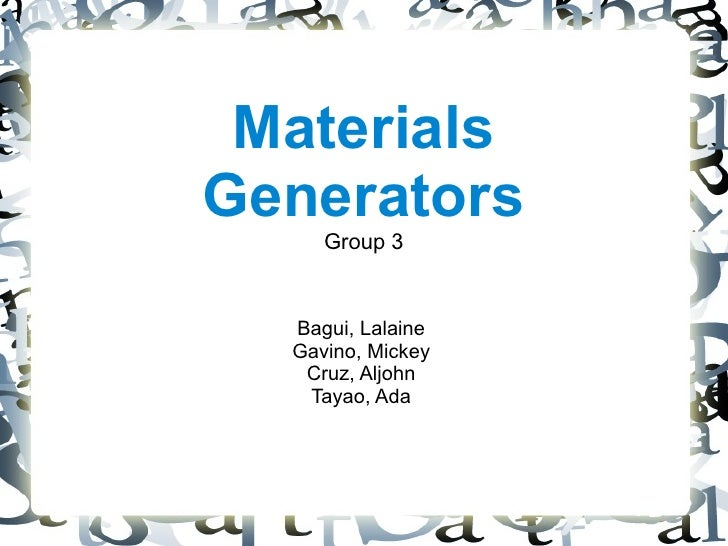 Materials Generators      Group 3     Bagui, Lalaine   Gavino, Mickey    Cruz, Aljohn    Tayao, Ada