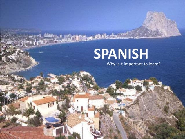 SPANISHWhy is it important to learn?