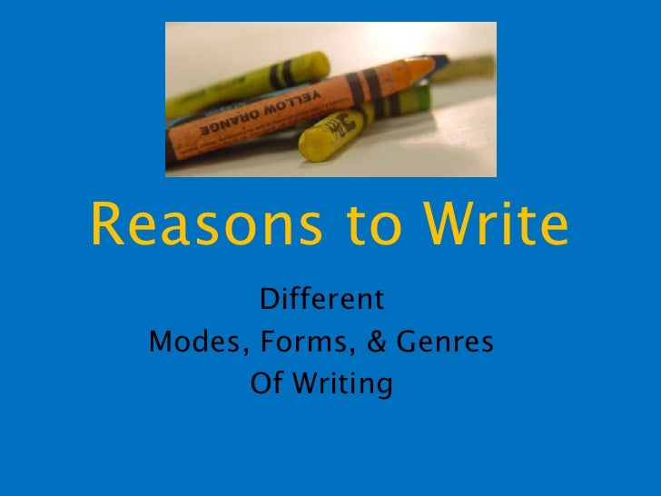 Reasons to Write<br />Different <br />Modes, Forms, & Genres<br />Of Writing<br />