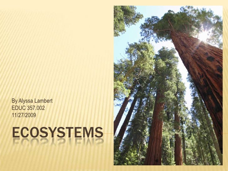 Ecosystems<br />By Alyssa Lambert<br />EDUC 357.002<br />11/27/2009<br />
