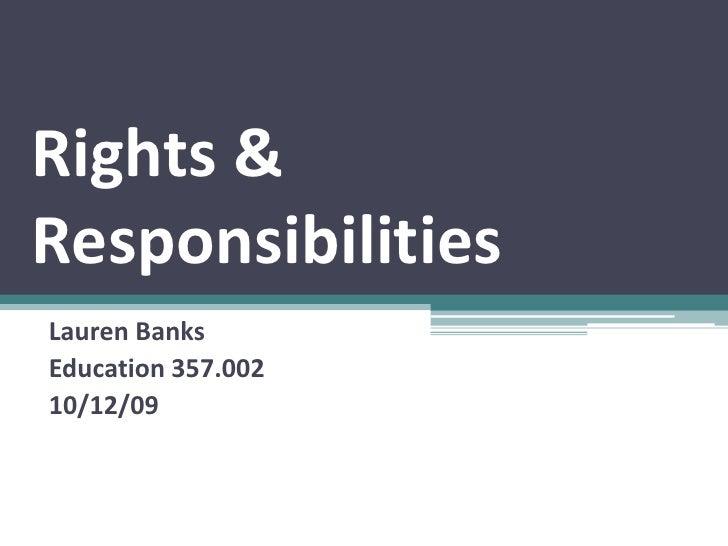 Rights & Responsibilities<br />Lauren Banks<br />Education 357.002<br />10/12/09<br />